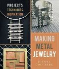 Making Metal Jewelry: Projects, Techniques, Inspiration by Joanna Gollberg (Paperback / softback)