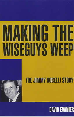 1 of 1 - Making the Wiseguys Weep: The Jimmy Roselli Story by David Evanier...