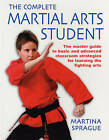 The Complete Martial Arts Student: The Master Guide to Basic and Advanced Strategies for Learning the Fighting Arts by Martina Sprague (Paperback, 2008)