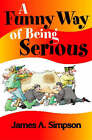 A Funny Way of Being Serious by James A. Simpson (Paperback, 2005)