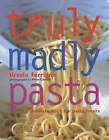 Truly Madly Pasta: The Ultimate Book for Pasta Lovers by Ursula Ferrigno (Hardback, 2003)
