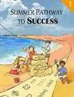 Summer Pathway to Success - 1st Grade 9781482575583 by Ming Shen Paperback