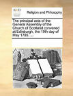 The Principal Acts of the General Assembly of the Church of Scotland Convened at Edinburgh, the 19th Day of May 1785. ... by Multiple Contributors (Paperback / softback, 2010)
