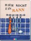 Hier kocht ein Mann von Alfred Haefeli (2013, Gebundene Ausgabe)