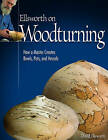 Ellsworth on Turning: How a Master Creates Bowls, Pots, and Vessels by David Ellsworth (Paperback, 2008)