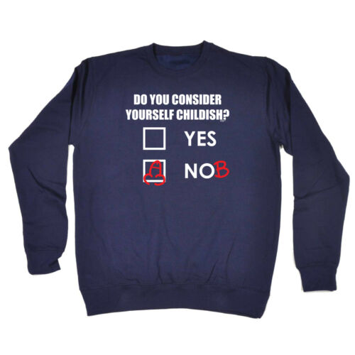 Funny Novelty Sweatshirt Jumper Top Do You Consider Yourself Childish