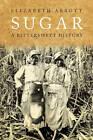 Sugar: A Bittersweet History by Elizabeth Abbott (Hardback, 2009)