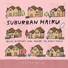 Suburban Haiku: Poetic Dispatches from Behind the Picket Fence by Peyton Price (Hardback, 2014)