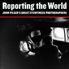 Reporting the World: John Pilger's Great Eyewitness Photographers by John Pilger (Paperback, 2001)