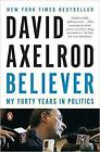 Believer: My Forty Years in Politics by David Axelrod (Paperback, 2016)