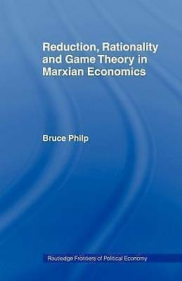 Reduction, Rationality and Game Theory in Marxian Economics by Bruce Philp...