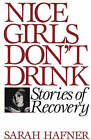 Nice Girls Don't Drink: Stories of Recovery by Sarah Hafner (Paperback, 1992)