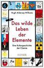 Das wilde Leben der Elemente von Hugh Aldersey-Williams (2011, Gebundene Ausgabe)