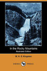 In the Rocky Mountains (Illustrated Edition) (Dodo Press) by William H G Kingston, W H G Kingston (Paperback / softback, 2007)
