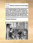 A Compleat Treatise of the Gravel and Stone, with All Their Causes, Symptoms and Cures, Accounted for to Which Are Added, Propositions Demonstrating That the Stone May Safely Be Dissolv'd, by Nicholas Robinson, MD the Second Ed by Nicholas Robinson (Paperback / softback, 2010)