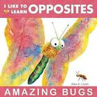 I Like to Learn Opposites: Amazing Bugs by Alex A Lluch (Board book, 2011)