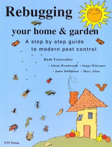 Rebugging Your Home   Garden  A Step-By-Step Guide to Modern Pest Con