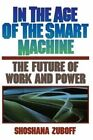 In the Age of the Smart Machine: The Future of Work and Power by Shoshana Zuboff (Paperback, 1989)