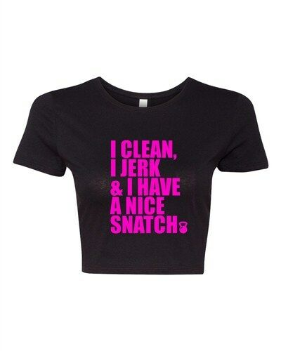 Crop Top Ladies I Clean I Jerk /& I Have a Nice Snatch Gym Crossfit T-Shirt Tee