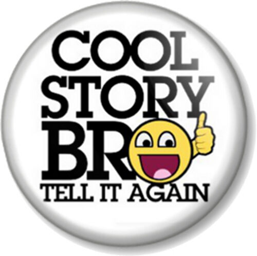 cool story bro tell it again 25mm pin button badge meme humour
