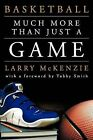 Basketball: So Much More Than Just A Game by Larry A. McKenzie (Paperback, 2011)
