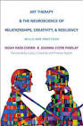 Art Therapy and the Neuroscience of Relationships, Creativity, and Resiliency: Skills and Practices by Noah Hass-Cohen, Joanna Clyde Findlay (Hardback, 2015)