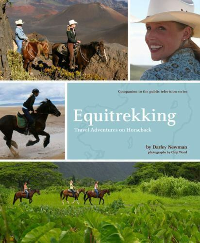 Equitrekking : Travel Adventures on Horseback by Darley Newman