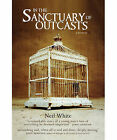 In the Sanctuary of Outcasts: A Memoir by Neil White (Paperback, 2009)