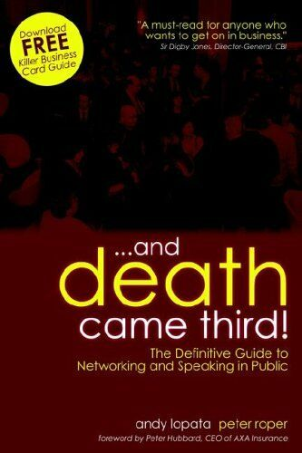 ...and Death Came Third! The Definitive Guide to Networking and Speaking in Pu,