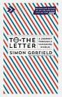 To the Letter: A Journey Through a Vanishing World by Simon Garfield (Hardback, 2013)