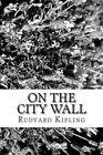 On the City Wall by Rudyard Kipling (Paperback / softback, 2013)