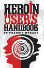 Heroin User's Handbook by Francis Moraes (Paperback, 2016)