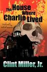 The House Where Charlie Lived 9781436376624 by Clin Miller Hardcover