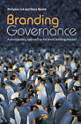 Branding Governance: A Participatory Approach to the Brand Building Process by Rune Bjerke, Nicholas Ind (Hardback, 2007)