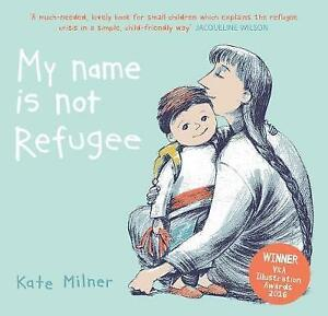 My-Name-is-Not-Refugee-by-Milner-Kate-NEW-Book-FREE-amp-Fast-Delivery-Paperba