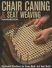 Chair Caning & Seat Weaving Handbook  : Illustrated Directions for Cane, Rush, and Tape Seats by Editors of Skills Institute Press (Paperback / softback, 2012)