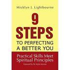 9 Steps to Perfecting a Better You: Practice Skills Meet Spiritual Principles: Practical Skills Meet Spiritual Principles by Micklyn J Lightbourne (Paperback / softback, 2012)