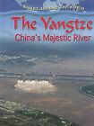 The Yangtze: China's Majestic River by Molly Aloian (Hardback, 2013)