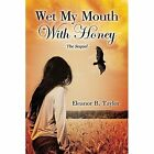 Wet My Mouth With Honey The Sequel 9781478730439 by Eleanor B Taylor Paperback