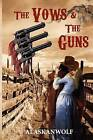 The Vows & the Guns by Alaskanwolf (Paperback / softback, 2012)