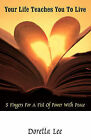 Your Life Teaches You to Live: 5 Fingers for a Fist of Power with Peace by Doretta Lee (Paperback, 2010)