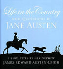 Life in the Country: With Quotations by Jane Austen and Silhouettes by Her Nephew James Edward Austen-Leigh by Freydis Welland (Hardback, 2008)