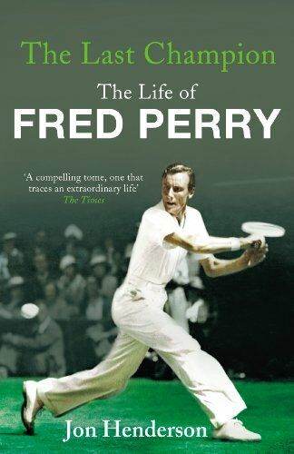 1 of 1 - The Last Champion: The Life of Fred Perry By Jon Henderson. 9780224082549