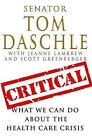Critical: What We Can Do about the Health-Care Crisis by Senator Tom Daschle (Hardback, 2008)