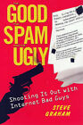 The Good, the Spam and the Ugly: Shooting it Out with Internet Bad Boys by Steve H. Graham (Paperback, 2007)