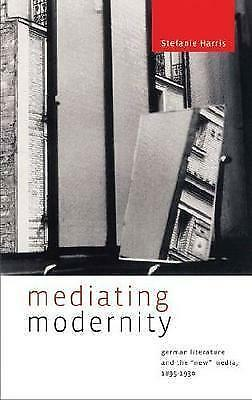 Mediating Modernity: German Literature and the New Media, 1895-1930 (Refiguring