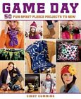 Game Day: 50 Fun Spirit Fleece Projects to Sew by Cindy Cummins (Paperback / softback, 2014)