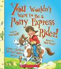 You Wouldn't Want to Be a Pony Express Rider! by Tom Ratliff (Paperback / softback, 2012)
