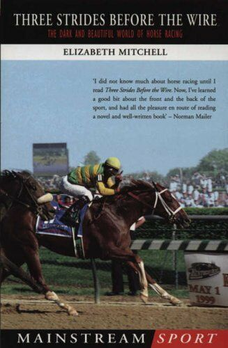1 of 1 - Three Strides Before the Wire: The Dark and Beautiful World of Horse Racing (M,
