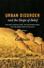 Urban Disorder and the Shape of Belief: The Great Chicago Fire, the Haymarket Bomb, and the Model Town of Pullman by Carl Smith (Paperback, 2007)